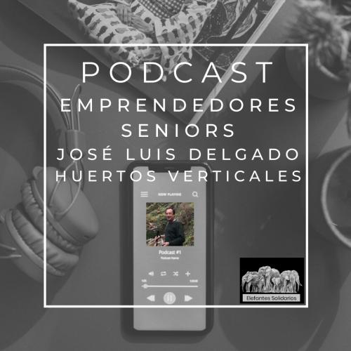 Podcast Emprendedores Senior - José Luis Delgado de Huertos Urbanos Verticales