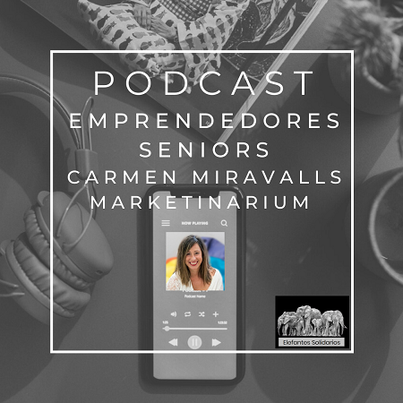 Episodio 16 Podcast Emprendedores Senior Carmen Miravalls - Marketinarium