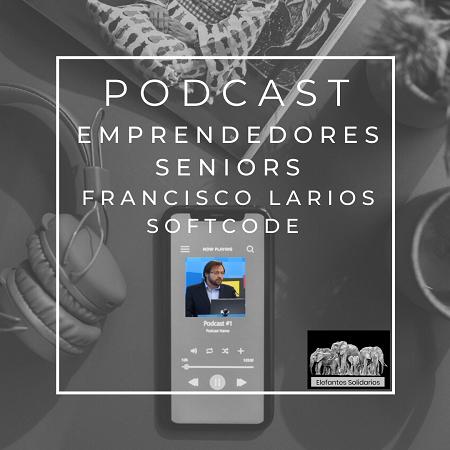 Episodio 17 Podcast Emprendedores Senior - Francisco Larios - Software